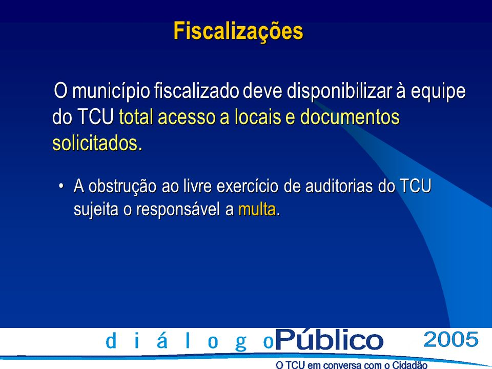 Fiscalizações O município fiscalizado deve disponibilizar à equipe do TCU total acesso a locais e documentos solicitados. A obstrução ao livre exercíc