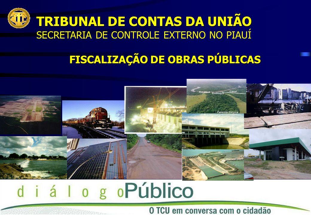TRIBUNAL DE CONTAS DA UNIÃO SECRETARIA DE CONTROLE EXTERNO NO PIAUÍ FISCALIZAÇÃO DE OBRAS PÚBLICAS