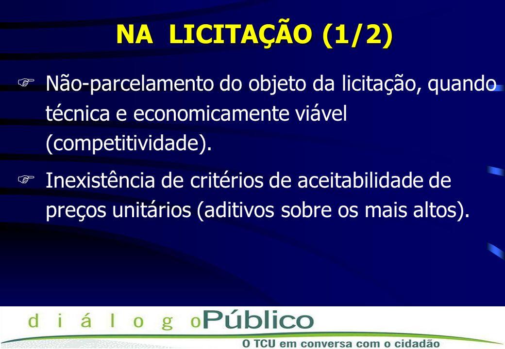 NA LICITAÇÃO (1/2) FNão-parcelamento do objeto da licitação, quando técnica e economicamente viável (competitividade).