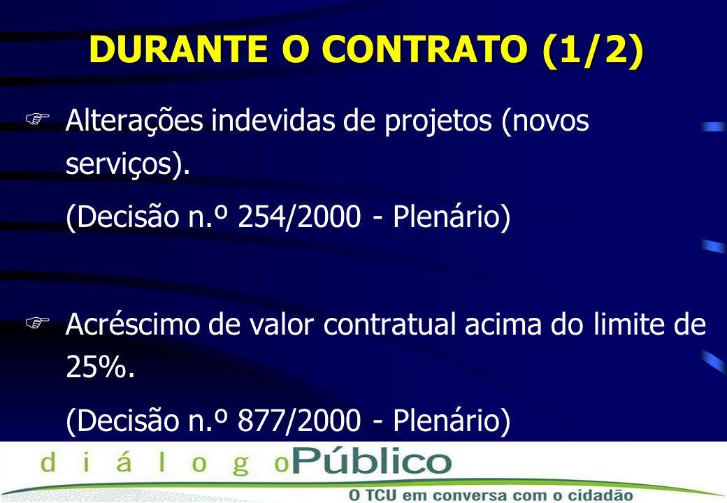 DURANTE O CONTRATO (1/2) FAlterações indevidas de projetos (novos serviços).