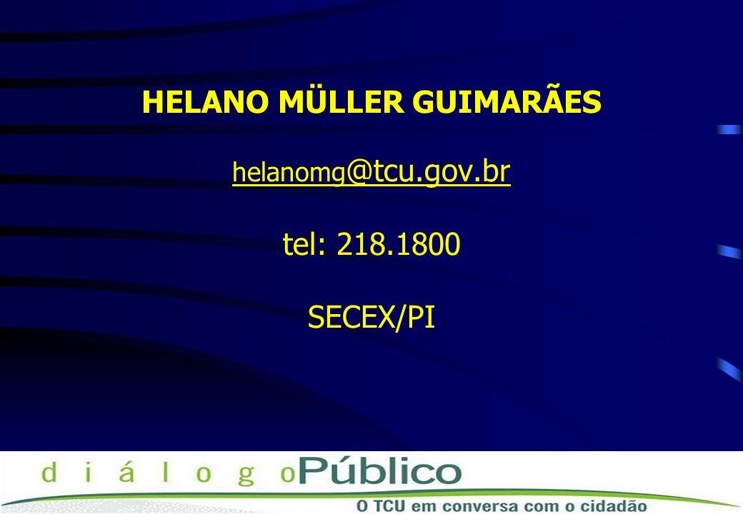 HELANO MÜLLER GUIMARÃES helanomg @tcu.gov.br tel: 218.1800 SECEX/PI