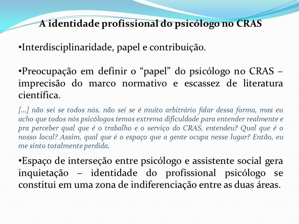 A identidade profissional do psicólogo no CRAS Interdisciplinaridade, papel e contribuição. Preocupação em definir o papel do psicólogo no CRAS – impr