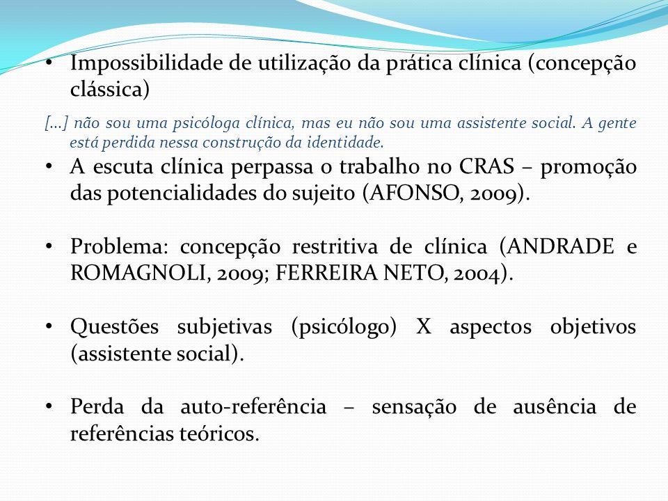 Impossibilidade de utilização da prática clínica (concepção clássica) [...] não sou uma psicóloga clínica, mas eu não sou uma assistente social. A gen