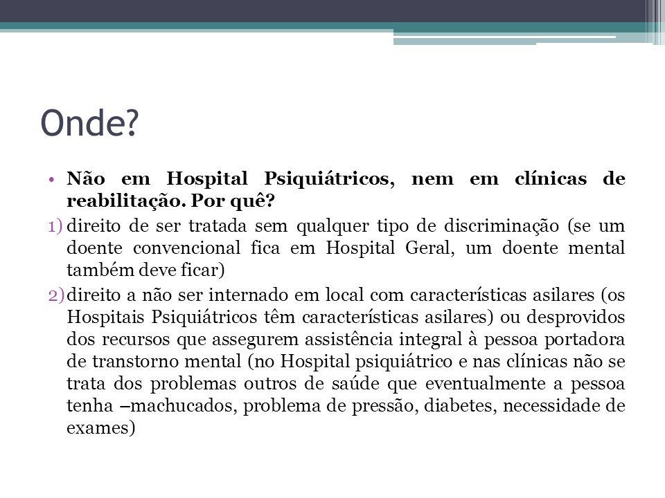 Onde? Não em Hospital Psiquiátricos, nem em clínicas de reabilitação. Por quê? 1)direito de ser tratada sem qualquer tipo de discriminação (se um doen