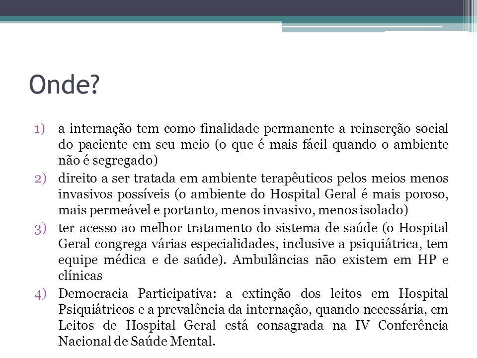 Onde? 1)a internação tem como finalidade permanente a reinserção social do paciente em seu meio (o que é mais fácil quando o ambiente não é segregado)