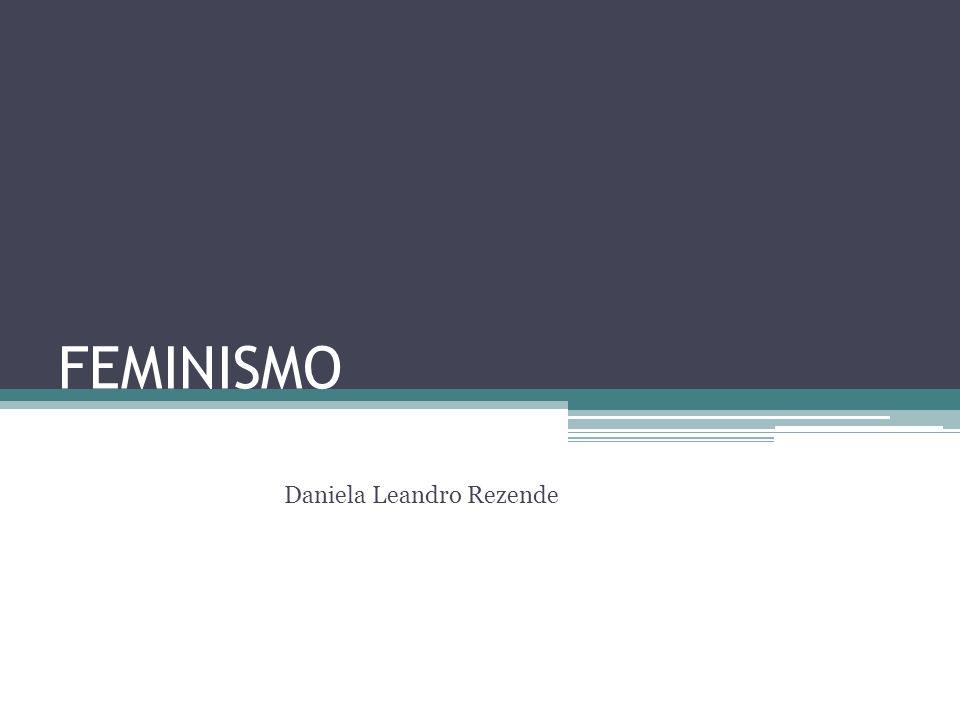 FEMINISMO Daniela Leandro Rezende