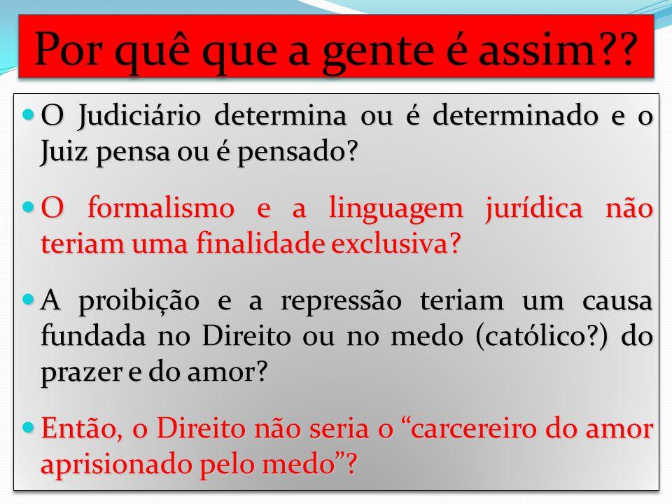 Por quê que a gente é assim . O Judiciário determina ou é determinado e o Juiz pensa ou é pensado.