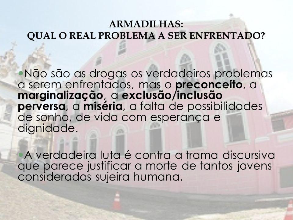 Não são as drogas os verdadeiros problemas a serem enfrentados, mas o preconceito, a marginalização, a exclusão/inclusão perversa, a miséria, a falta