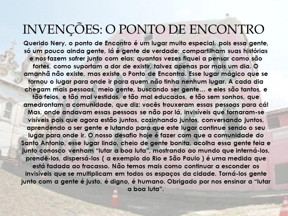 INVENÇÕES: O PONTO DE ENCONTRO Querido Nery, o ponto de Encontro é um lugar muito especial, pois essa gente, só um pouco ainda gente, lá é gente de ve