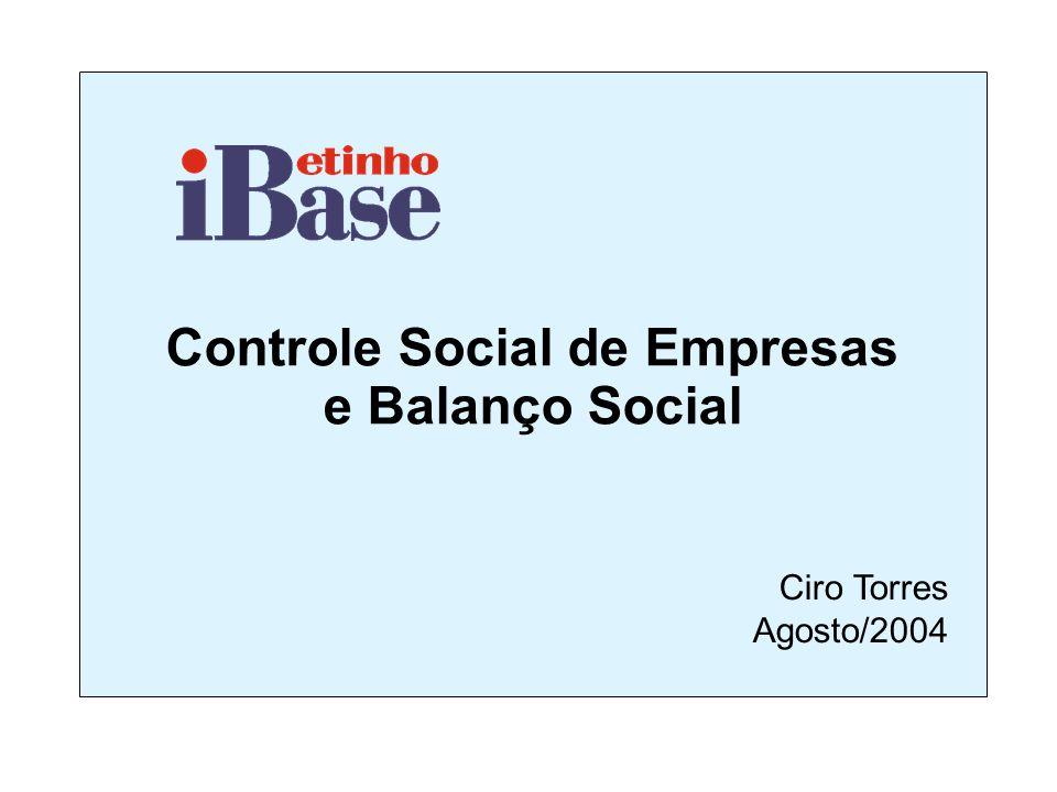 Controle Social de Empresas e Balanço Social Ciro Torres Agosto/2004