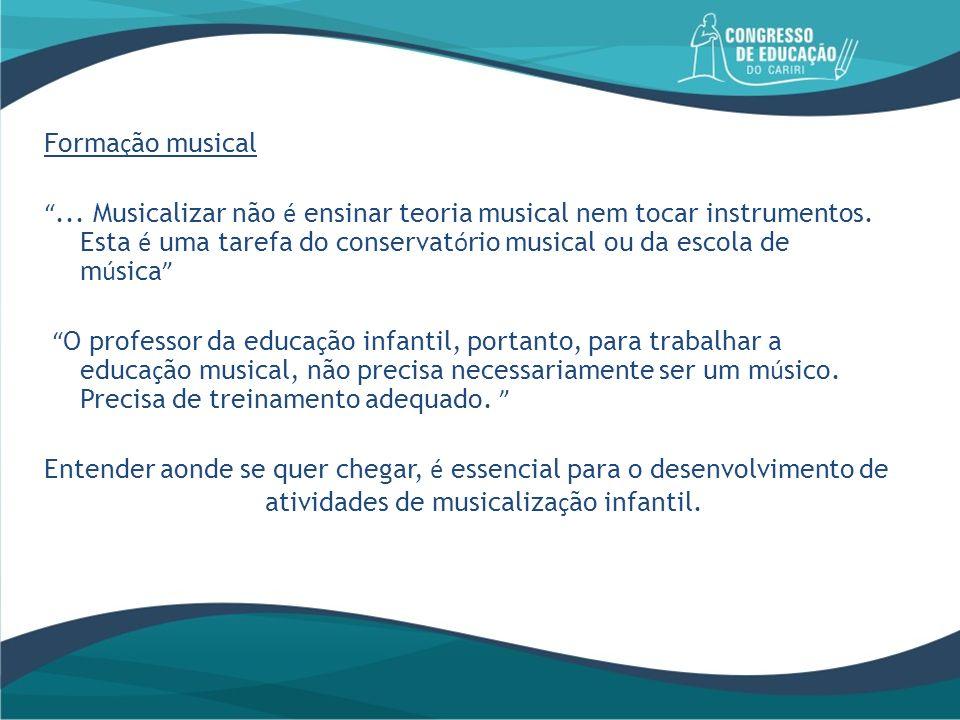 Forma ç ão musical... Musicalizar não é ensinar teoria musical nem tocar instrumentos. Esta é uma tarefa do conservat ó rio musical ou da escola de m