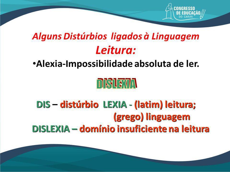 DISLEXIA Caracteriza-se por distorções, substituições ou omissões, por lentidão e erros na compreensão, tanto na leitura em voz alta quanto na silenciosa.