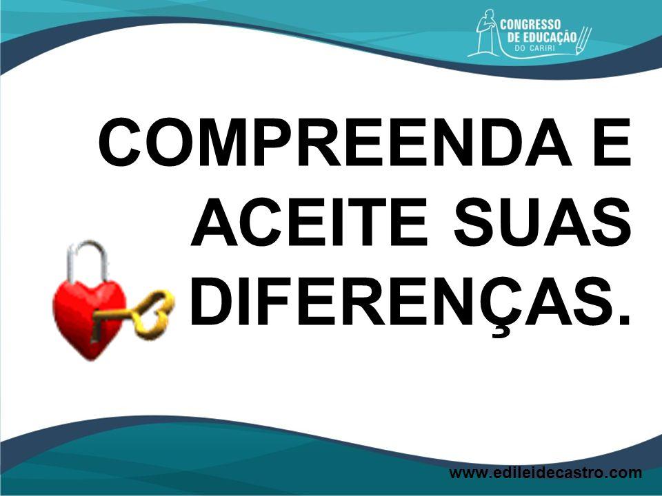 COMPREENDA E ACEITE SUAS DIFERENÇAS.