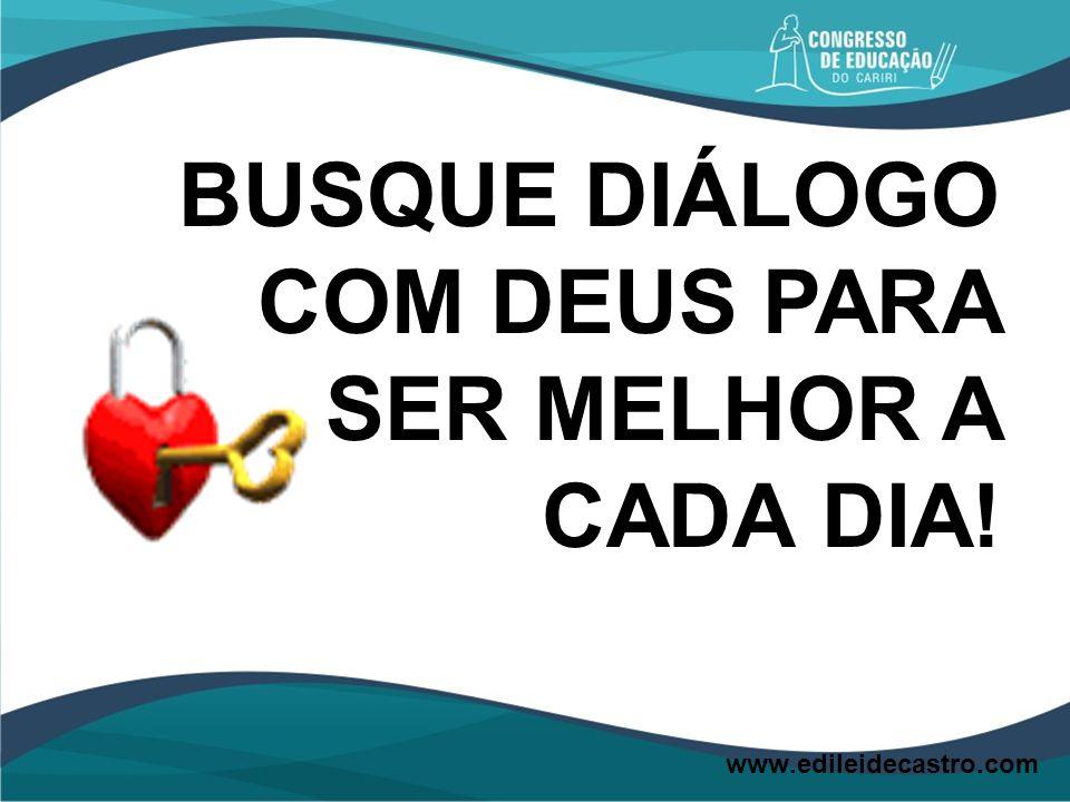 BUSQUE DIÁLOGO COM DEUS PARA SER MELHOR A CADA DIA!