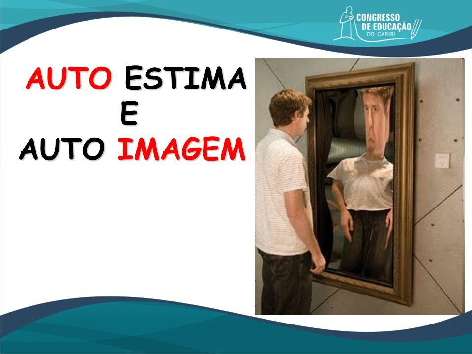 AUTO ESTIMA E AUTO IMAGEM E AUTO IMAGEM