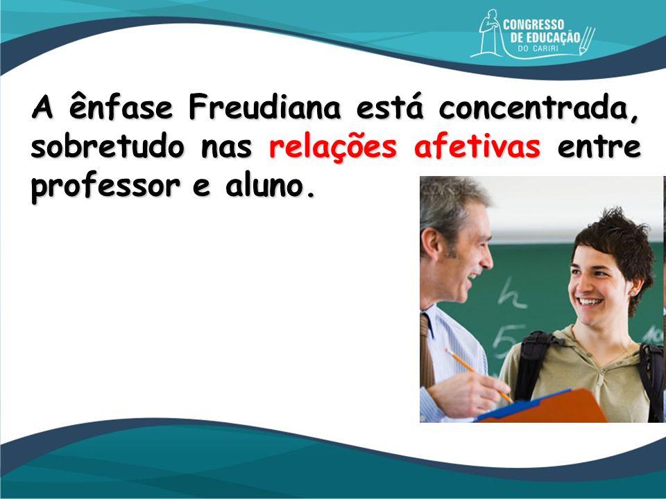 A ênfase Freudiana está concentrada, sobretudo nas relações afetivas entre professor e aluno.