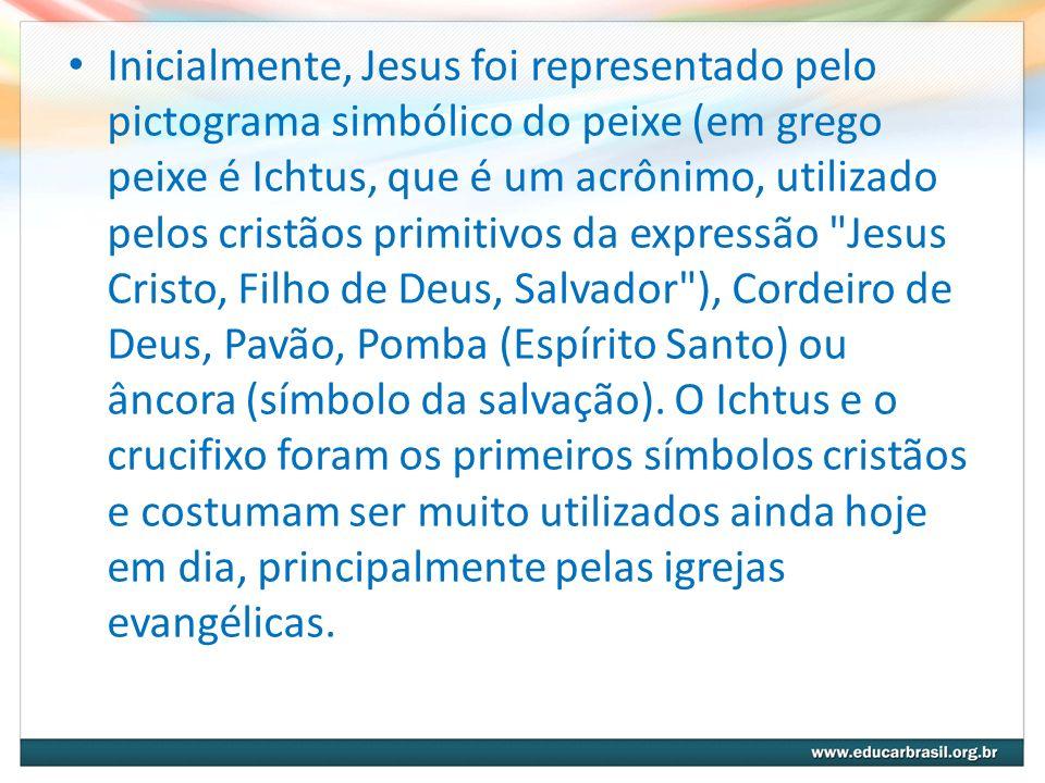 Inicialmente, Jesus foi representado pelo pictograma simbólico do peixe (em grego peixe é Ichtus, que é um acrônimo, utilizado pelos cristãos primitiv