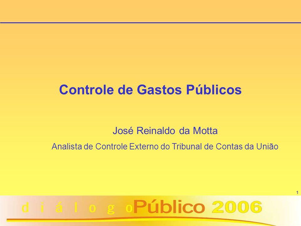 1 Controle de Gastos Públicos José Reinaldo da Motta Analista de Controle Externo do Tribunal de Contas da União