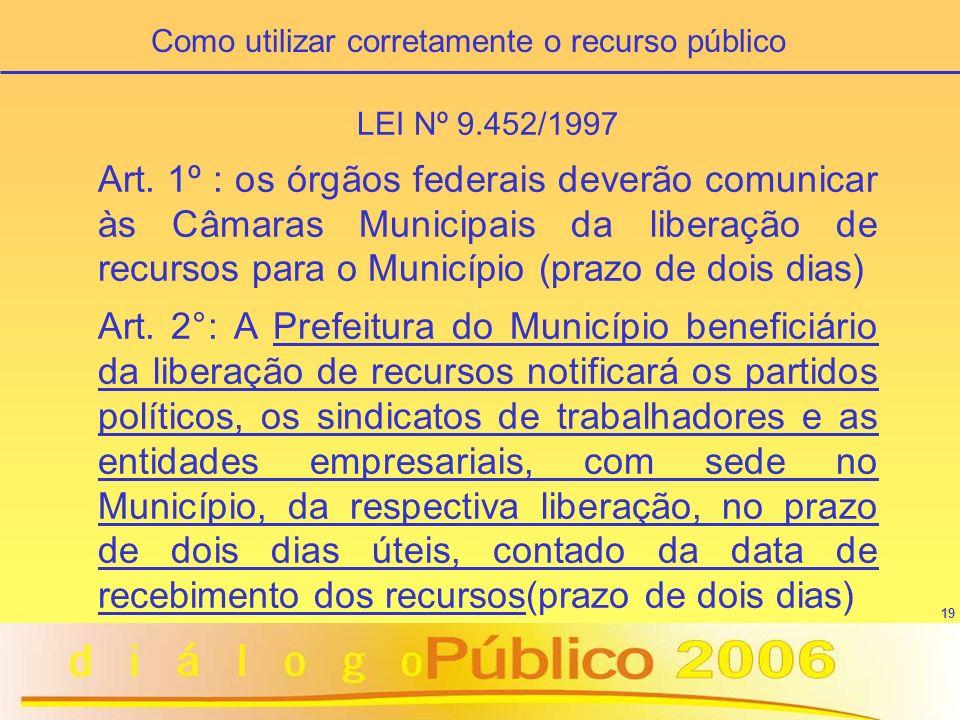 19 LEI Nº 9.452/1997 Art. 1º : os órgãos federais deverão comunicar às Câmaras Municipais da liberação de recursos para o Município (prazo de dois dia