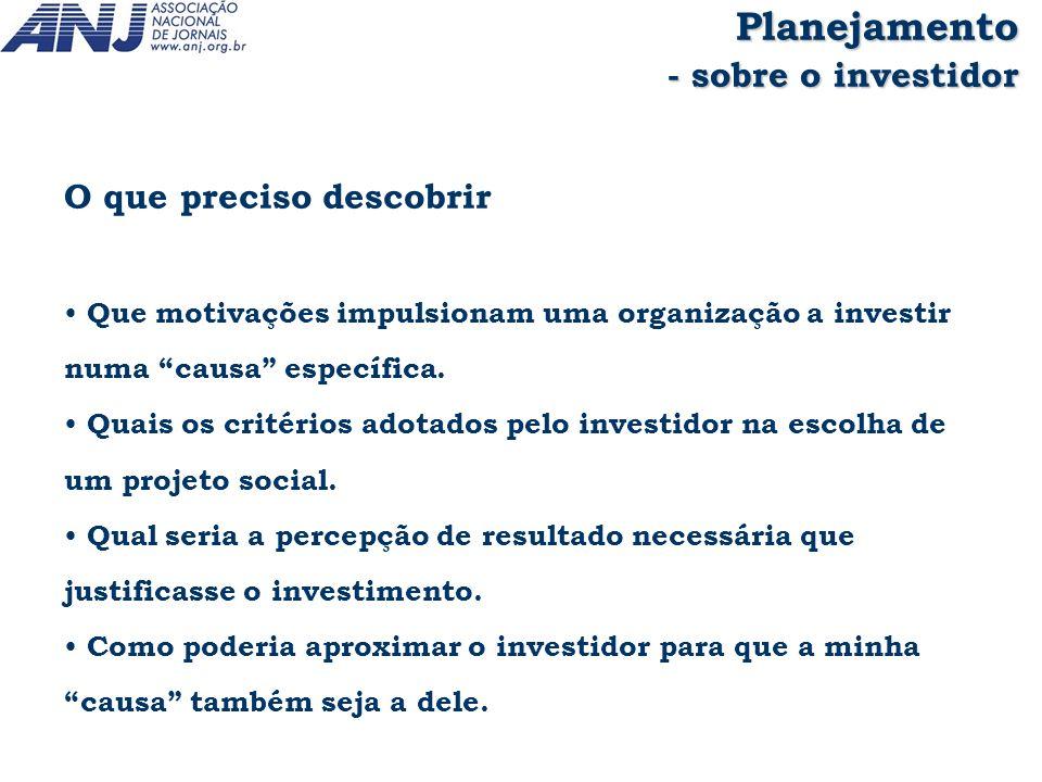 O que preciso descobrir Que motivações impulsionam uma organização a investir numa causa específica. Quais os critérios adotados pelo investidor na es