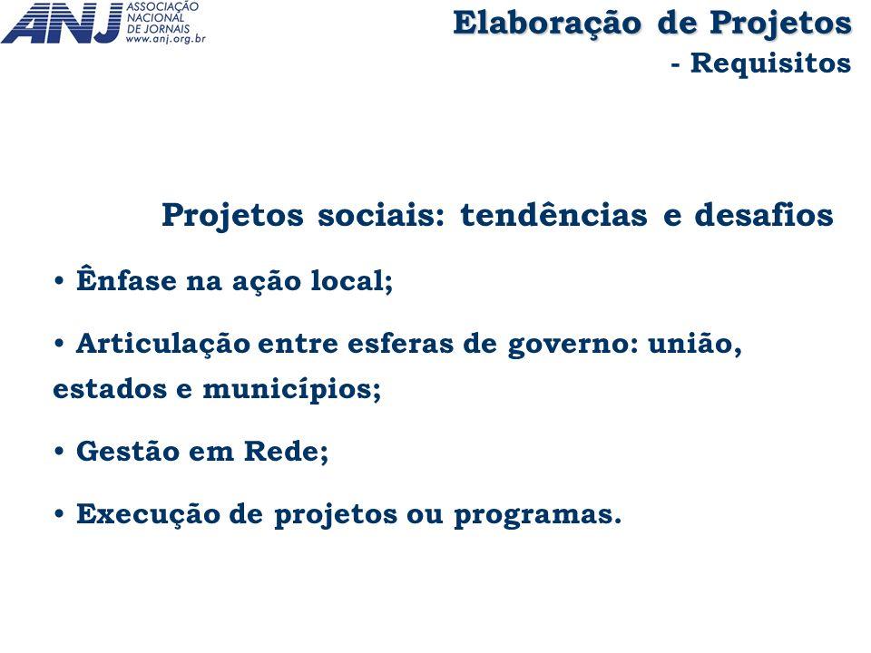 Projetos sociais: tendências e desafios Ênfase na ação local; Articulação entre esferas de governo: união, estados e municípios; Gestão em Rede; Execu