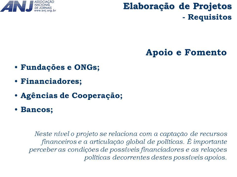 Apoio e Fomento Fundações e ONGs; Financiadores; Agências de Cooperação; Bancos; Neste nível o projeto se relaciona com a captação de recursos finance