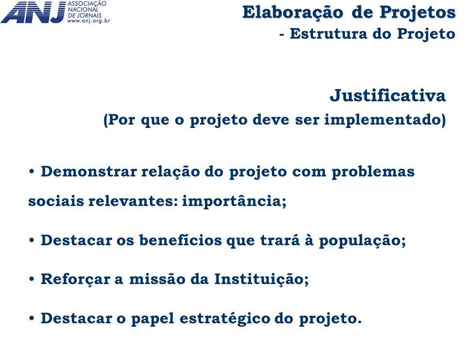 Justificativa (Por que o projeto deve ser implementado) Demonstrar relação do projeto com problemas sociais relevantes: importância; Destacar os benef