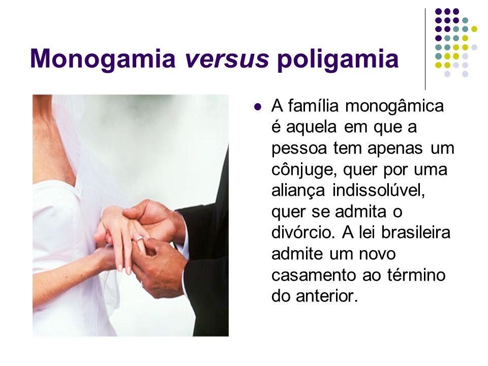 Monogamia versus poligamia A família monogâmica é aquela em que a pessoa tem apenas um cônjuge, quer por uma aliança indissolúvel, quer se admita o di