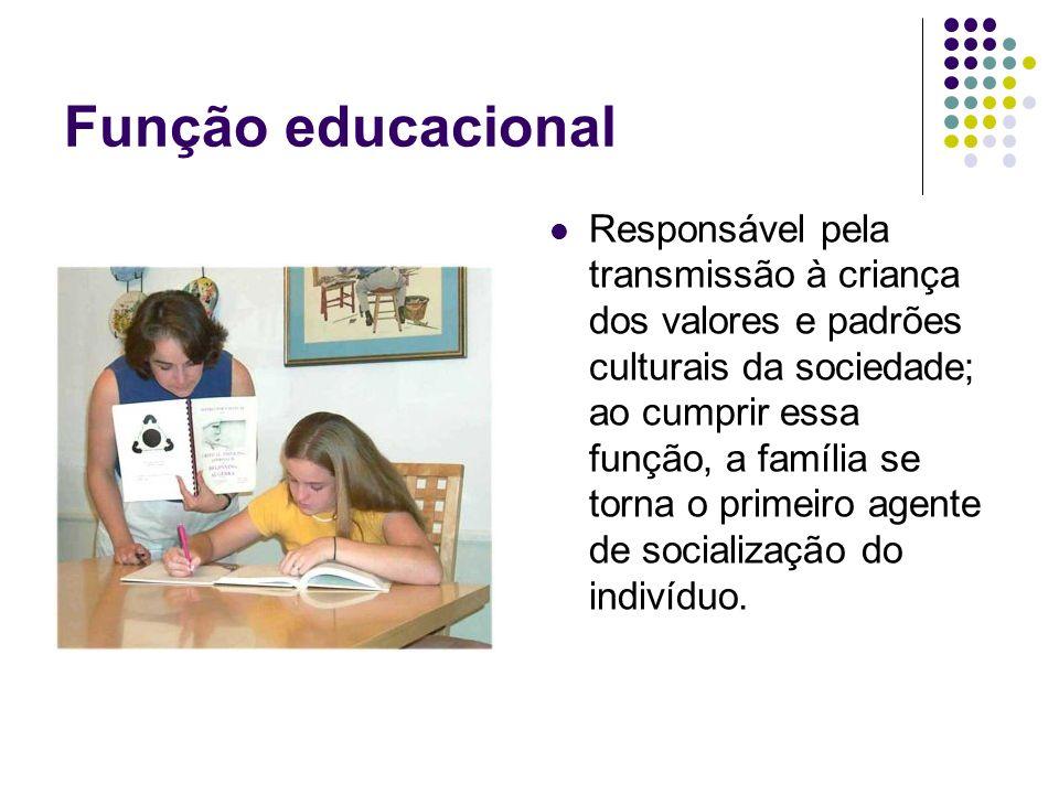Função educacional Responsável pela transmissão à criança dos valores e padrões culturais da sociedade; ao cumprir essa função, a família se torna o p
