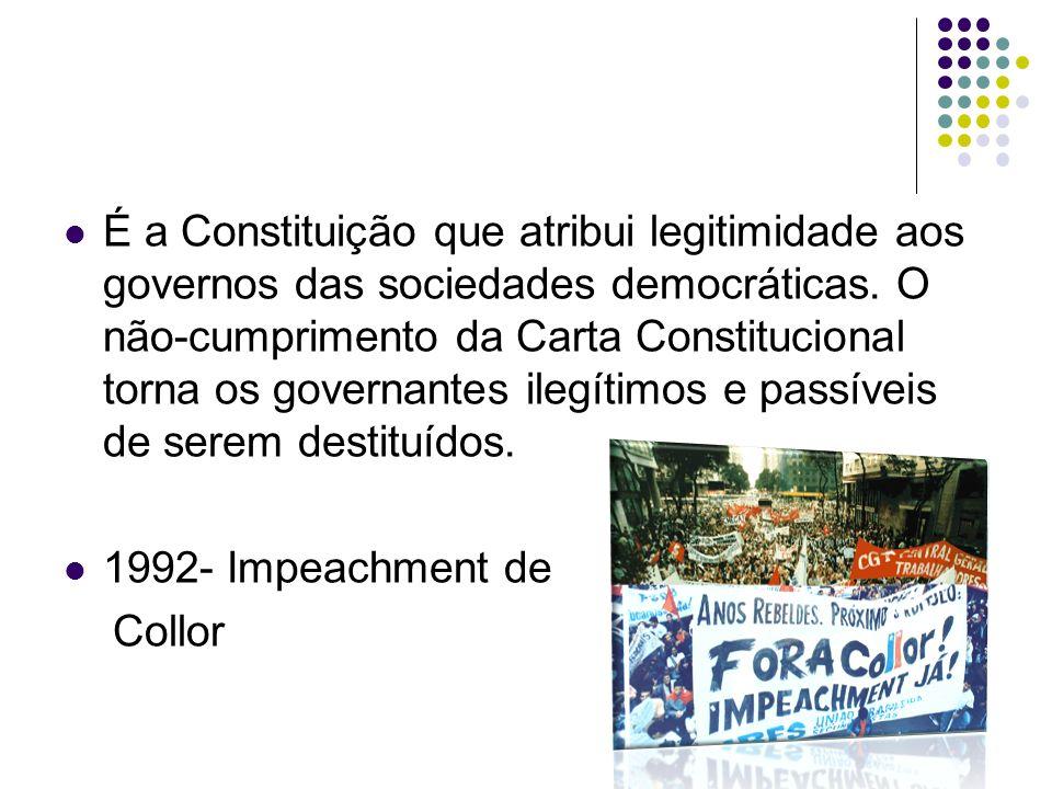 É a Constituição que atribui legitimidade aos governos das sociedades democráticas. O não-cumprimento da Carta Constitucional torna os governantes ile