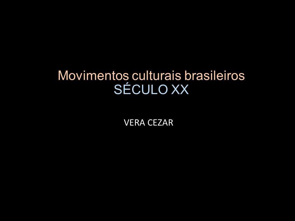 Movimentos culturais brasileiros SÉCULO XX VERA CEZAR