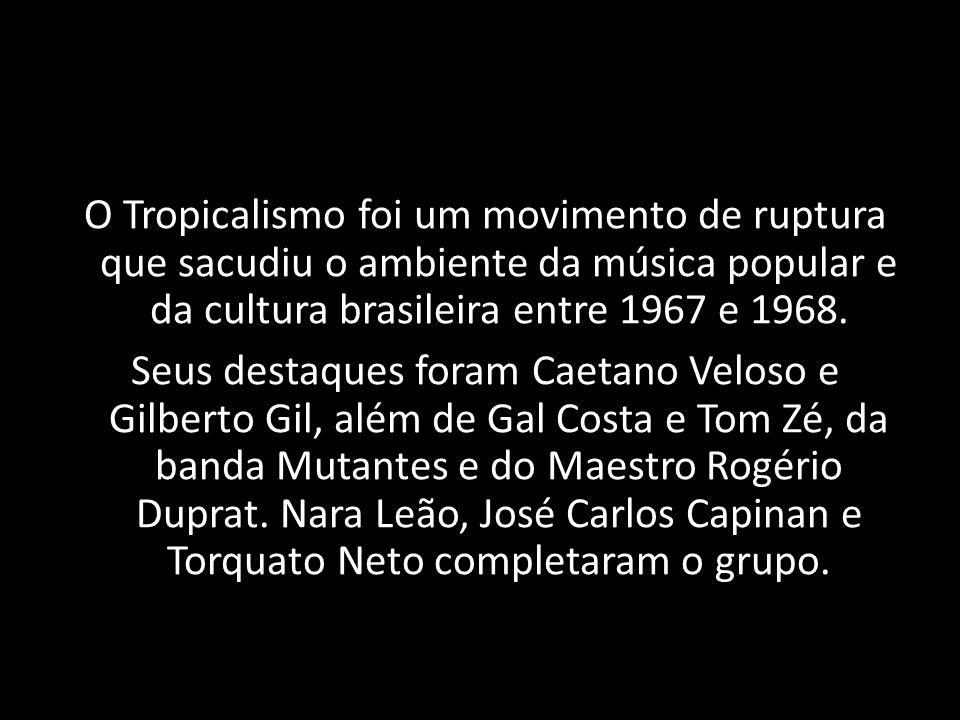 O Tropicalismo foi um movimento de ruptura que sacudiu o ambiente da música popular e da cultura brasileira entre 1967 e 1968. Seus destaques foram Ca