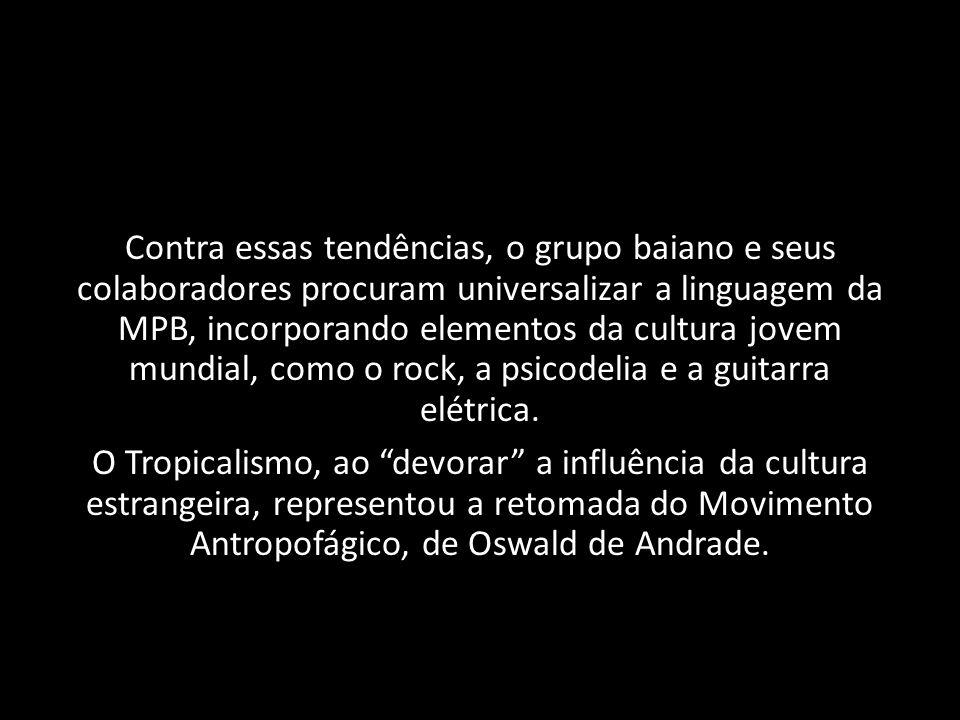 Contra essas tendências, o grupo baiano e seus colaboradores procuram universalizar a linguagem da MPB, incorporando elementos da cultura jovem mundia