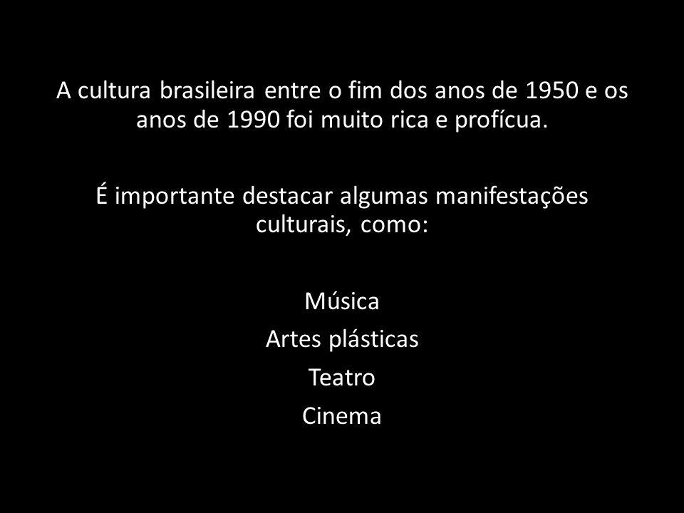A cultura brasileira entre o fim dos anos de 1950 e os anos de 1990 foi muito rica e profícua. É importante destacar algumas manifestações culturais,