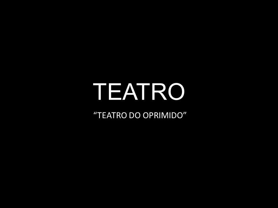 TEATRO TEATRO DO OPRIMIDO