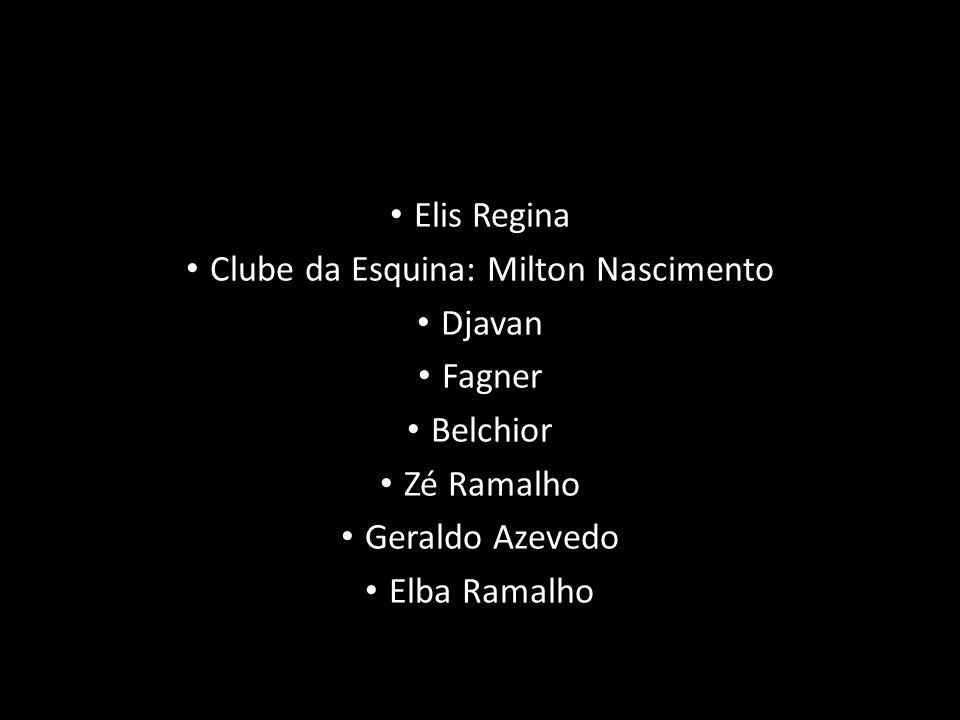 Elis Regina Clube da Esquina: Milton Nascimento Djavan Fagner Belchior Zé Ramalho Geraldo Azevedo Elba Ramalho