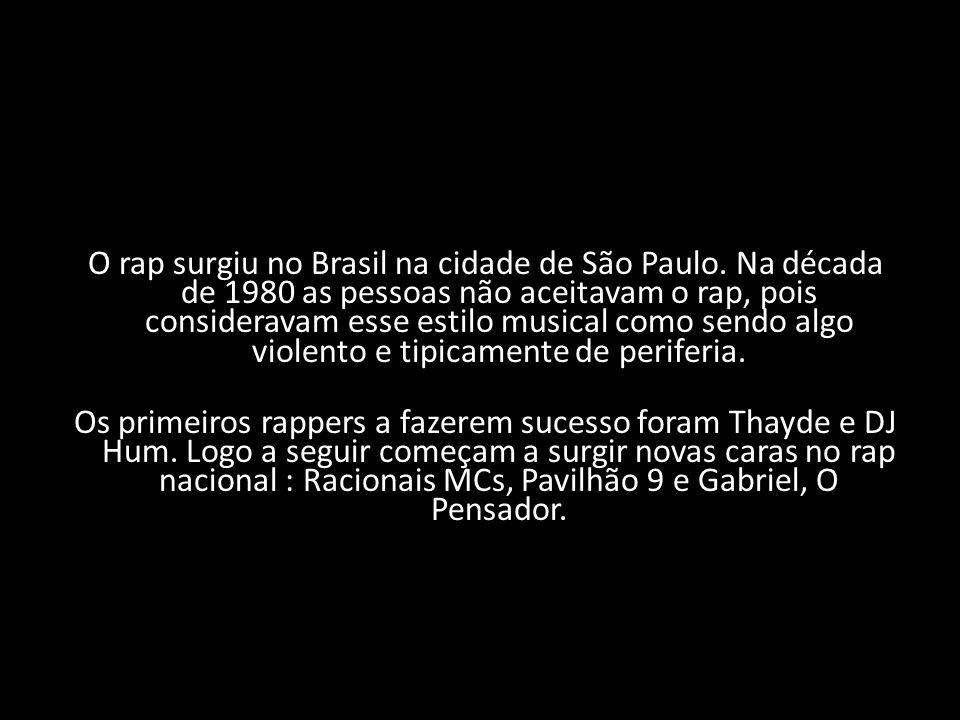 O rap surgiu no Brasil na cidade de São Paulo. Na década de 1980 as pessoas não aceitavam o rap, pois consideravam esse estilo musical como sendo algo