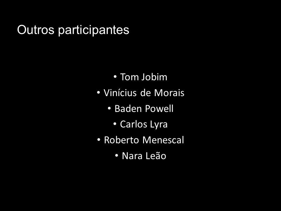 Outros participantes Tom Jobim Vinícius de Morais Baden Powell Carlos Lyra Roberto Menescal Nara Leão