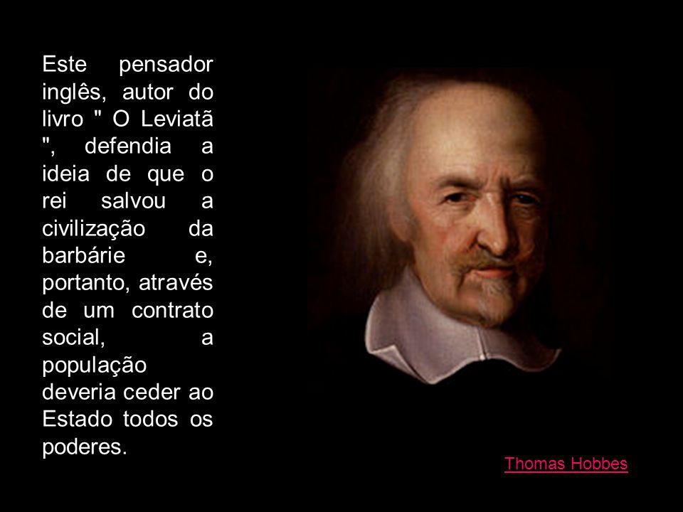 Thomas Hobbes Este pensador inglês, autor do livro