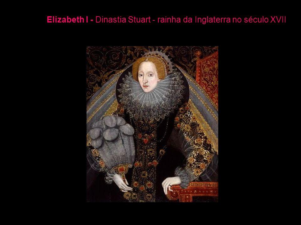 Elizabeth I - Dinastia Stuart - rainha da Inglaterra no século XVII
