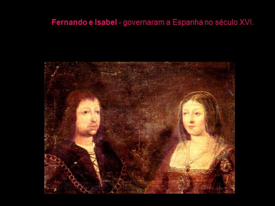 Fernando e Isabel - governaram a Espanha no século XVI.