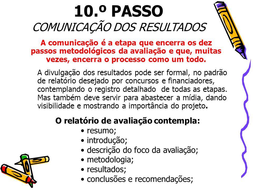 A comunicação é a etapa que encerra os dez passos metodológicos da avaliação e que, muitas vezes, encerra o processo como um todo. 10.º PASSO COMUNICA