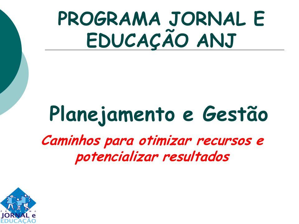 PROGRAMA JORNAL E EDUCAÇÃO ANJ Caminhos para otimizar recursos e potencializar resultados Planejamento e Gestão