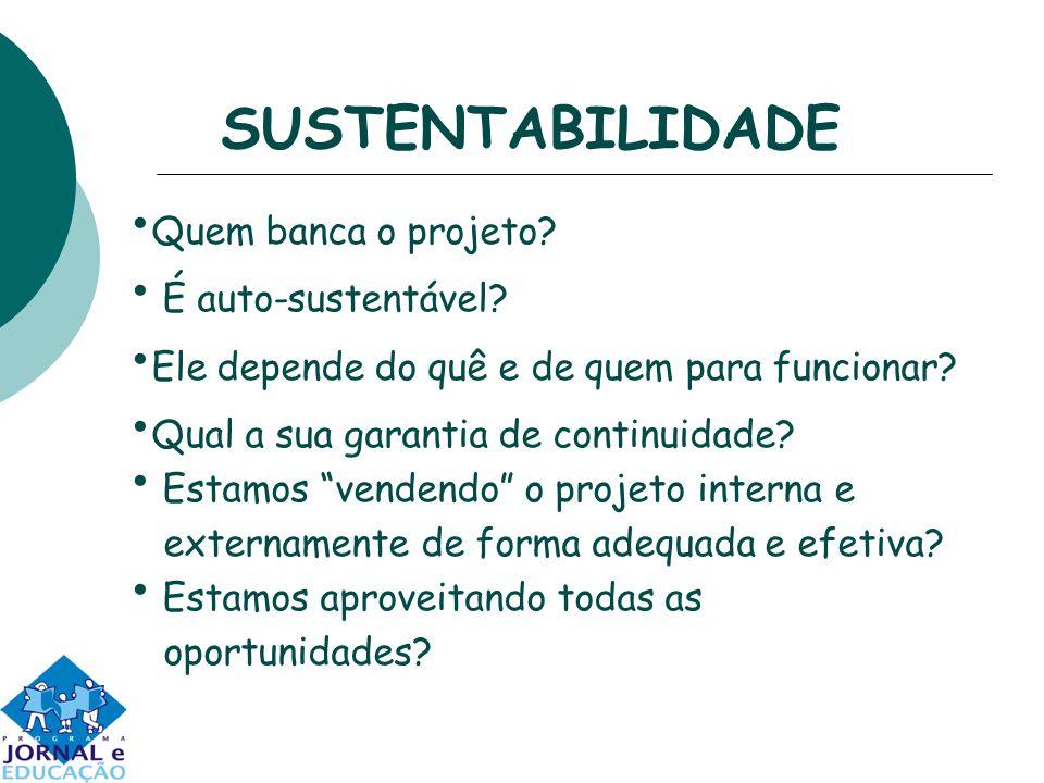 SUSTENTABILIDADE Quem banca o projeto. É auto-sustentável.