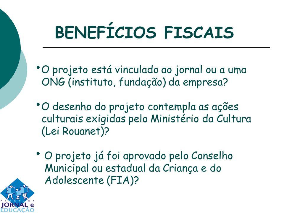 BENEFÍCIOS FISCAIS O projeto está vinculado ao jornal ou a uma ONG (instituto, fundação) da empresa.