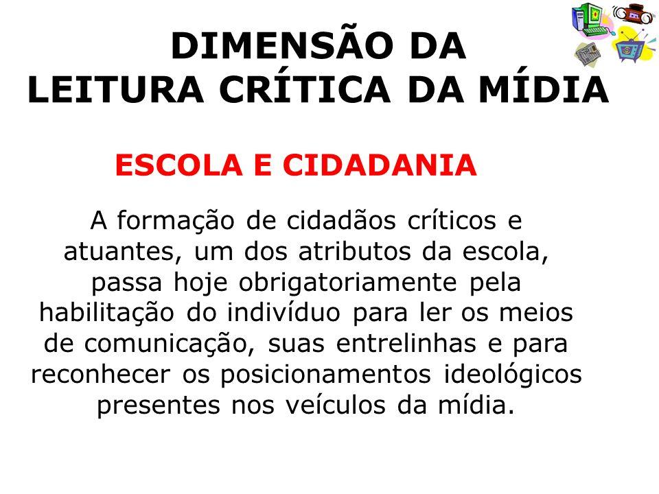 A formação de cidadãos críticos e atuantes, um dos atributos da escola, passa hoje obrigatoriamente pela habilitação do indivíduo para ler os meios de