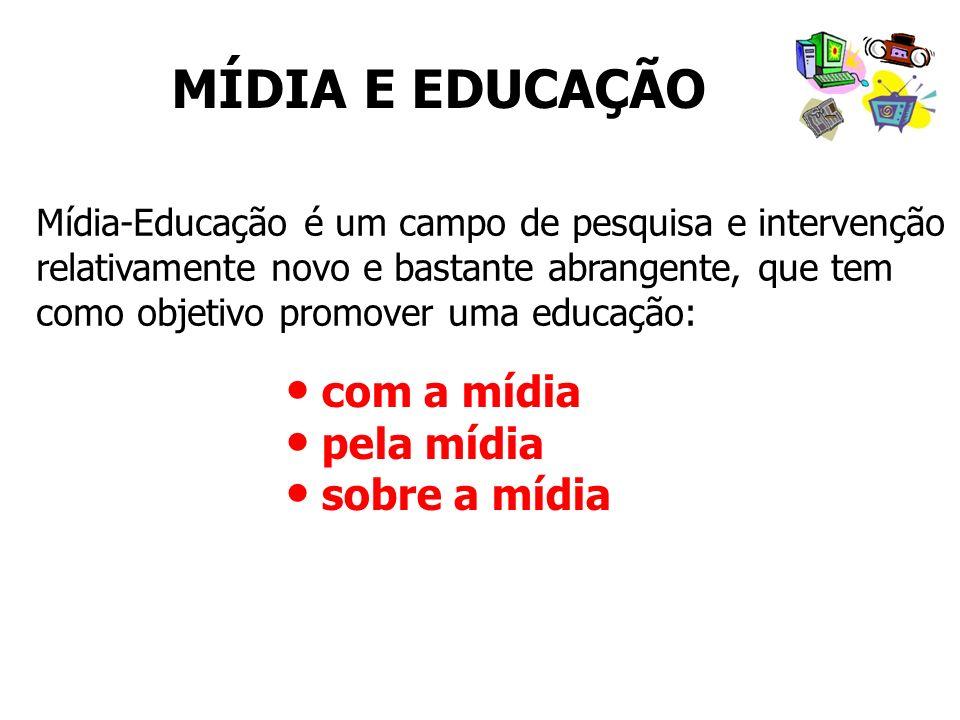 MÍDIA E EDUCAÇÃO Mídia-Educação é um campo de pesquisa e intervenção relativamente novo e bastante abrangente, que tem como objetivo promover uma educ