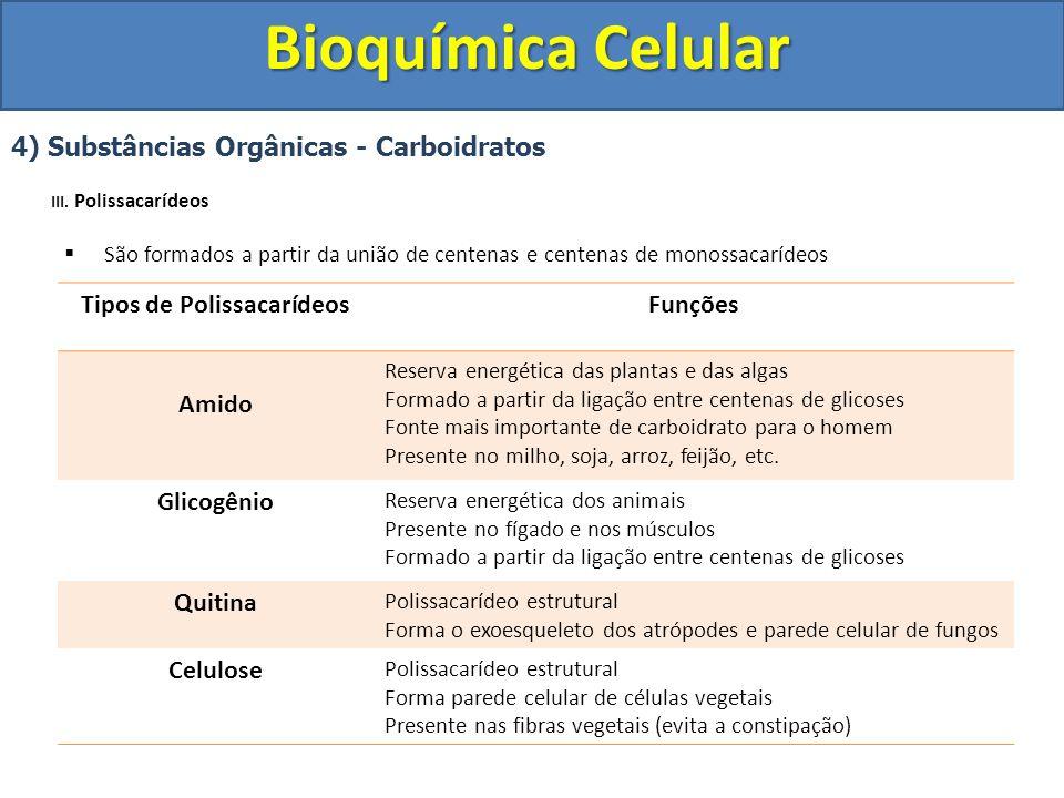 Bioquímica Celular 4) Substâncias Orgânicas - Carboidratos III. Polissacarídeos São formados a partir da união de centenas e centenas de monossacaríde