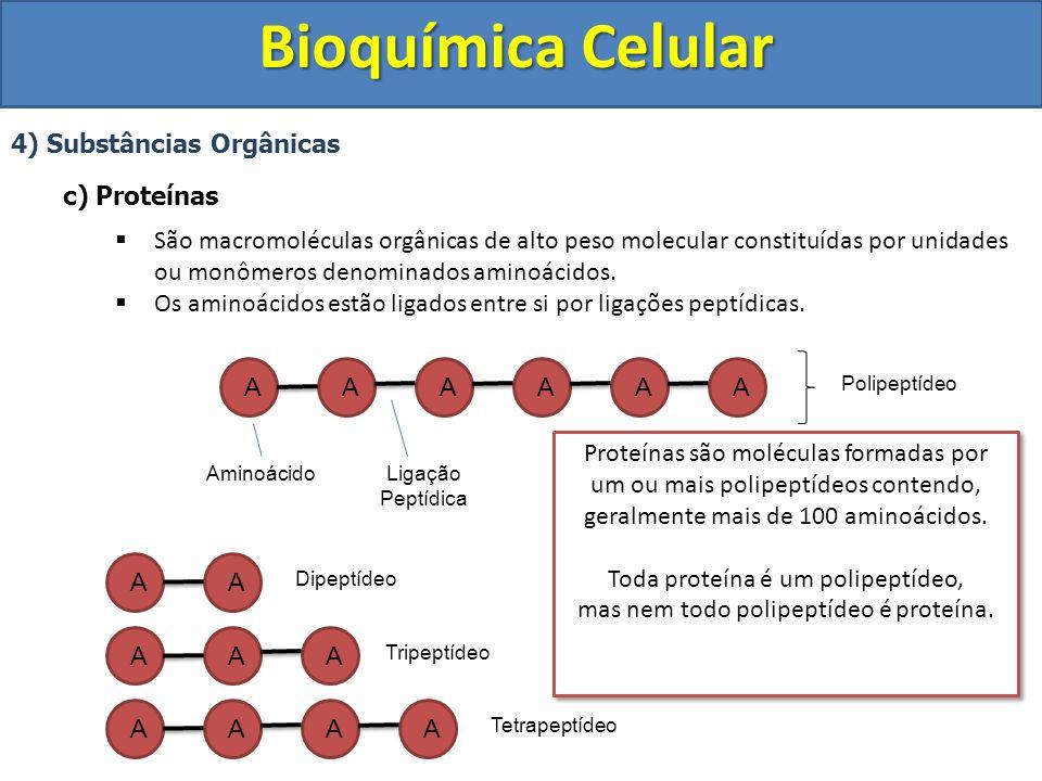 Bioquímica Celular 4) Substâncias Orgânicas c) Proteínas São macromoléculas orgânicas de alto peso molecular constituídas por unidades ou monômeros de