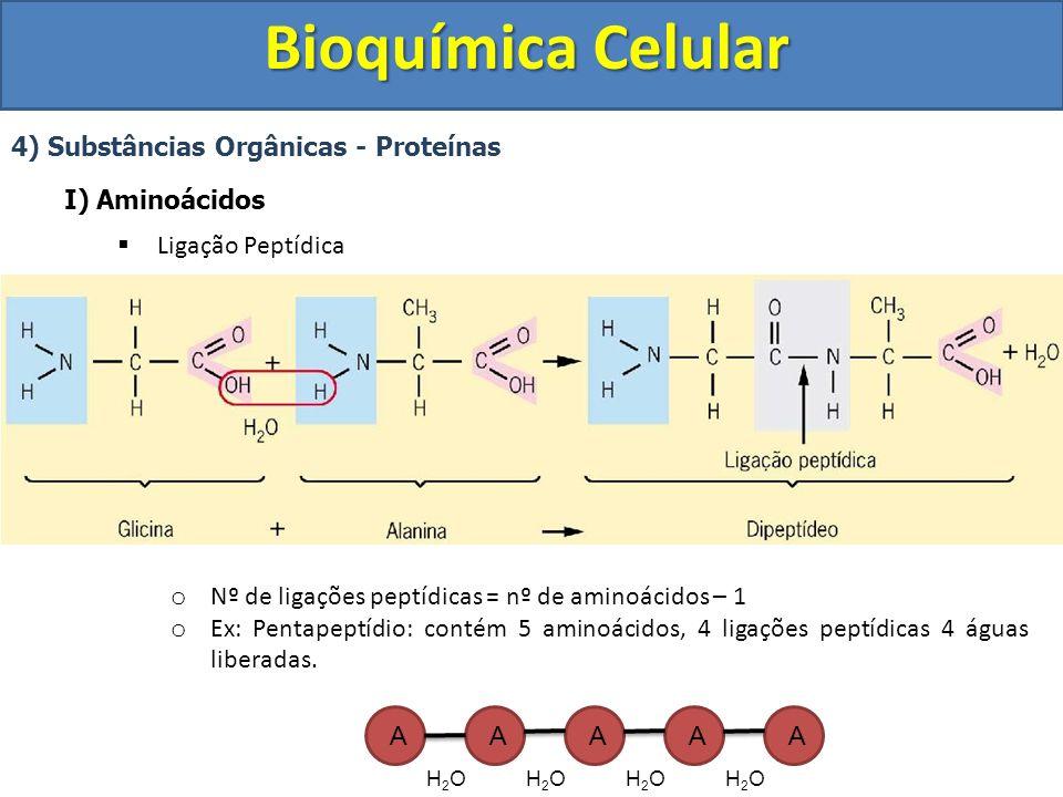 Bioquímica Celular 4) Substâncias Orgânicas - Proteínas I) Aminoácidos Ligação Peptídica o Nº de ligações peptídicas = nº de aminoácidos – 1 o Ex: Pen